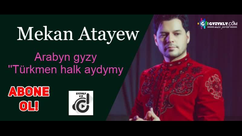 Mekan Atayew Arabyn gyzy Türkmen halk aydym 2019