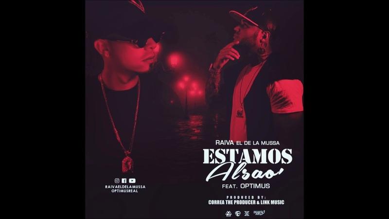 Raiva El De La Mussa Ft Optimus ESTAMOS ALSAO prod Correa The Producer X Link MUSIC