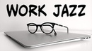 Relaxing JAZZ For WORK and STUDY Background Instrumental Concentration Music for Work and Study