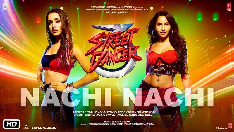 Nachi Nachi: Street Dancer 3D Varun D Shraddha K Nora F Neeti M Dhvani B Millind G SachinJigar