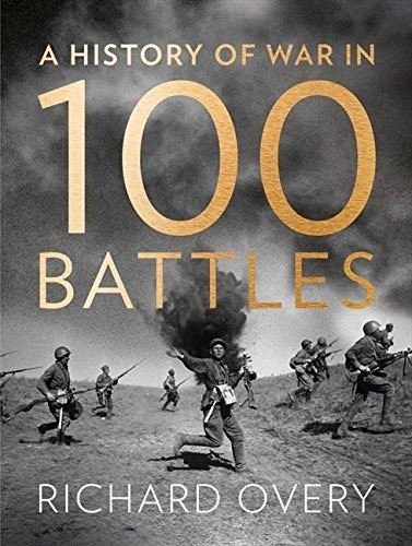 A History of War in 100 Battles Richard B