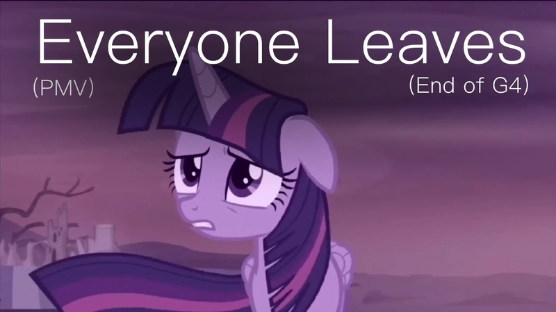 MLP | Everyone Leaves {PMV} (End of G4/9 Years of Friendship is Magic)