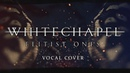 Whitechapel Elitist Ones vocal cover by Elvis Trueman