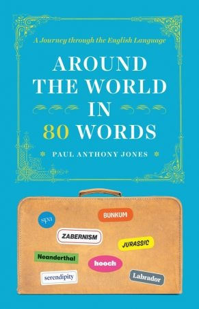 Around the World in 80 Words - Paul Anthony Jones