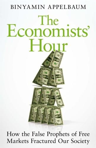 Binyamin Appelbaum] The Economists  Hour  How t