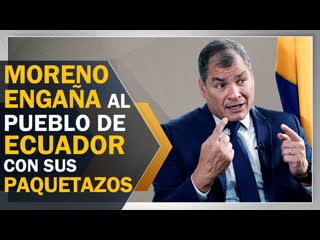 Correa: moreno engaña al pueblo de ecuador con sus paquetazos
