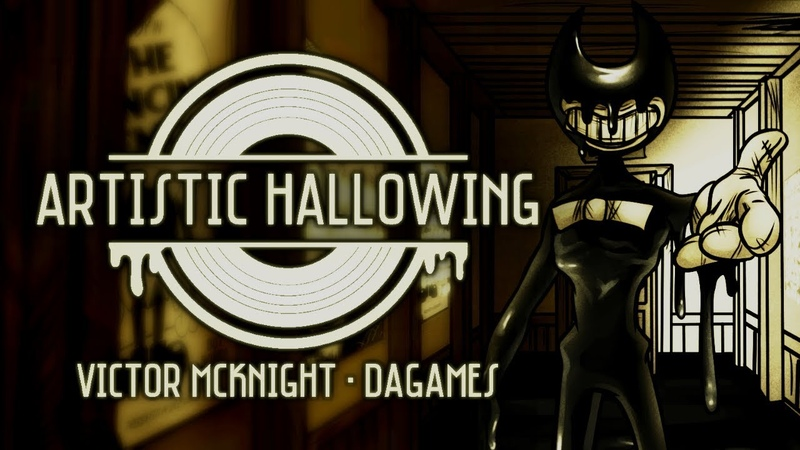 【BENDY SONG】 ARTISTIC HALLOWING - Victor McKnight DAGames