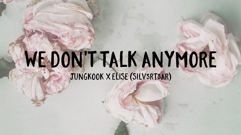 Duet Cover Jungkook x Elise Silv3rT3ar We Don't Talk Anymore