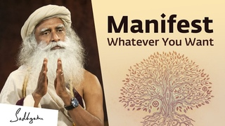 Sadhguru On How to Manifest What You Really Want