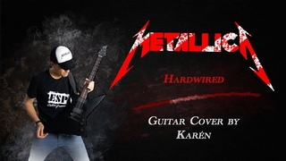 Metallica - Hardwired (Guitar Cover by Karèn)