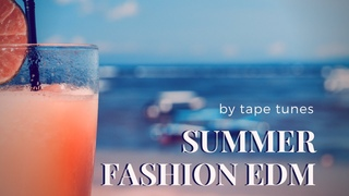 Summer Fashion EDM | Background Music For Videos | Royalty Free Music