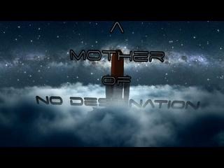 ЗАБЛУДШИЙ КОСМИЧЕСКИЙ КОРАБЛЬ (2021) A MOTHER OF NO DESTINATION