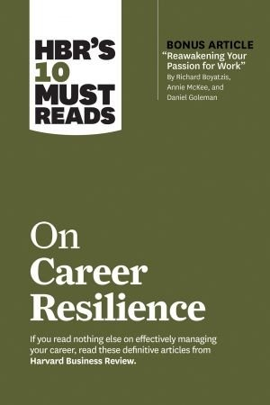 HBR s 10 Must Reads on Career Resilience - Harvard Business Review