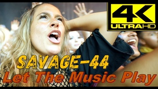 SAVAGE-44 - Let The Music Play (4K)