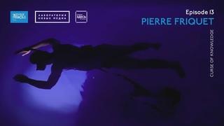 Curse of Knowledge 13: Pierre Friquet