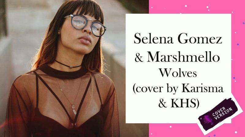 Selena Gomez Marshmello Wolves cover by Karisma Collins KHS