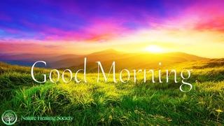 GOOD MORNING MUSIC - 528Hz Fresh Energy & Morning Meditation Music For Your New Day